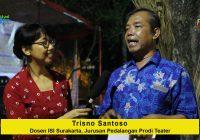 Wawancara dengan Trisno Santoso, Dosen ISI Surakarta, Jurusan Pedalangan Prodi Teater
